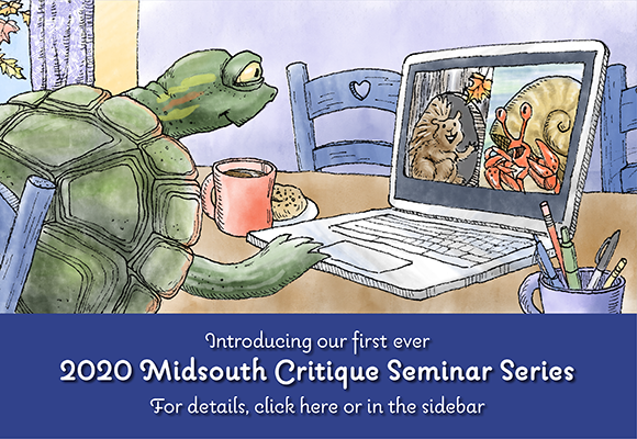 Introducing the first ever SCBWI Midsouth Critique Seminar Series! An online event aimed at providing professional critiques alongside seminars on how to put those critiques to best use! This seminar series goes beyond a paid critique experience mirroring that of our Fall Conference. We want to give members an immediate opportunity to see growth!   For Pricing and Important Dates, see links in sidebar!